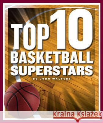 Top 10 Basketball Superstars John Walters 9781503827226
