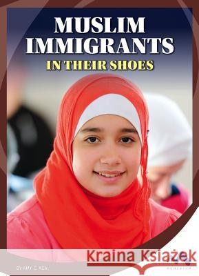 Muslim Immigrants: In Their Shoes Amy C. Rea 9781503828001 Momentum