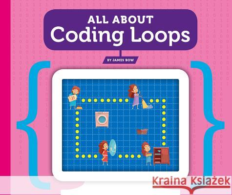 All about Coding Loops James Bow 9781503831988