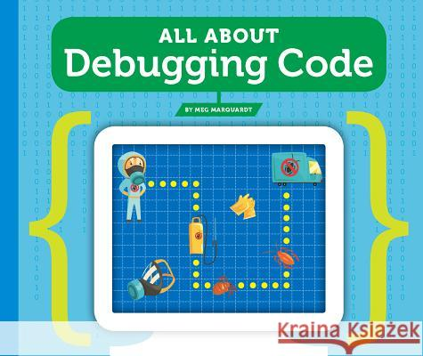 All about Debugging Code Meg Marquardt 9781503832015