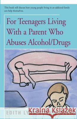 For Teenagers Living with a Parent Who Abuses Alcohol/Drugs Edith Lynn Hornik-Beer 9781504036924
