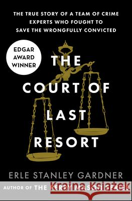 The Court of Last Resort: The True Story of a Team of Crime Experts Who Fought to Save the Wrongfully Convicted Erle Stanley Gardner 9781504044394