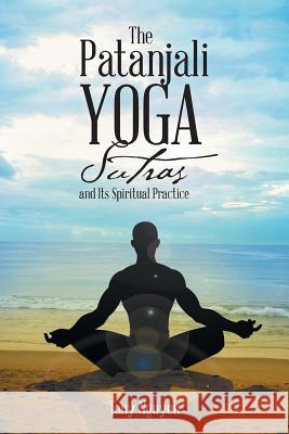 The Patanjali Yoga Sutras and Its Spiritual Practice Tony Nguyen 9781504302418