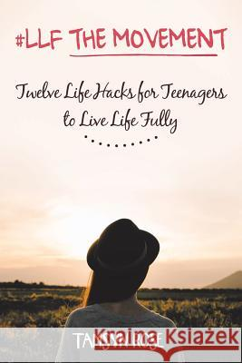 #llf the Movement: Twelve Life Hacks for Teenagers to Live Life Fully Tamsyn Rose 9781504304382
