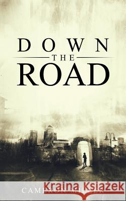 Down the Road Cameron Miller 9781504371452