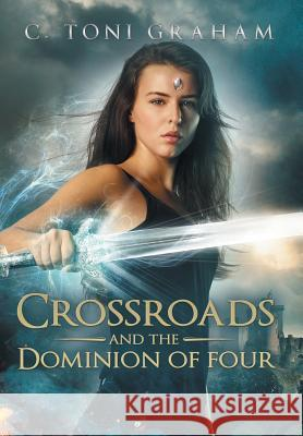 Crossroads and the Dominion of Four C. Toni Graham 9781504391634