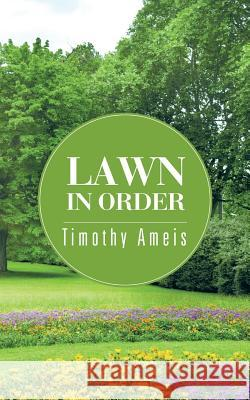 Lawn in Order Timothy Ameis 9781504918398