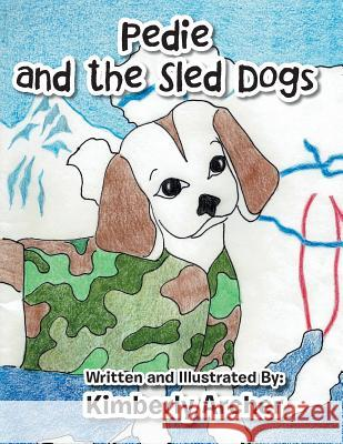 Pedie and the Sled Dogs Kimberly Archer 9781504977661