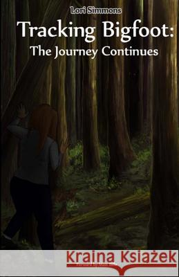 Tracking Bigfoot: The Journey Continues Lori Simmons 9781505223163