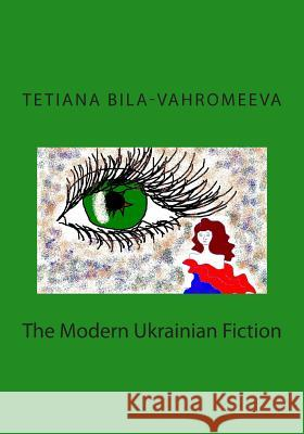 The Modern Ukrainian Fiction Tetiana Bila-Vahromeeva 9781505263329