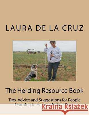 The Herding Resource Book: Tips, Advice and Suggestions for People Learning to Herd with Their Dogs Laura D 9781505284843