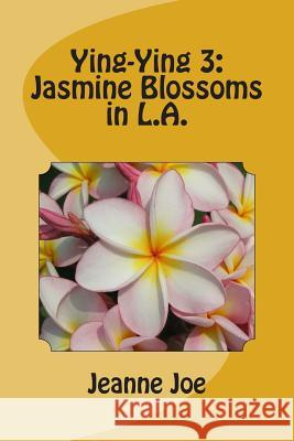 Ying-Ying 3: Jasmine Blossoms in L.A. Jeanne Joe 9781505303766