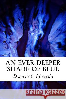 An Ever Deeper Shade of Blue Daniel Hendy 9781505370331