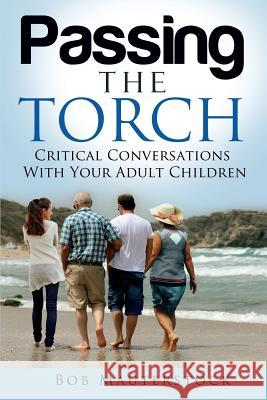 Passing the Torch: Critical Conversations with Your Adult Children Bob Mauterstock 9781505395204