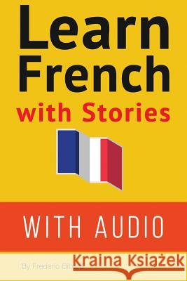 Learn French with Stories: 7 Short Stories for Beginner and Intermediate Students MR Frederic Bibard 9781505396645