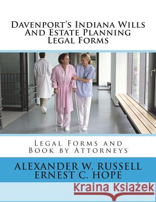 Davenport's Indiana Wills and Estate Planning Legal Forms Alexander William Russell Ernest Charles Hope 9781505415131
