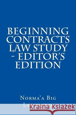 Beginning Contracts Law Study - Editor's Edition Norma'a Bi 9781505416114