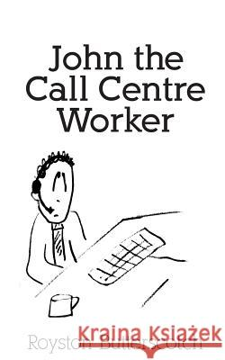 John the Call Centre Worker Royston Butterscotch 9781505417425