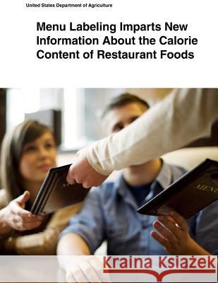 Menu Labeling Imparts New Information about the Calorie Content of Restaurant Foods United States Department of Agriculture 9781505433876