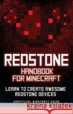 Redstone Handbook for Minecraft: Learn to Create Awesome Redstone Devices: Unofficial Minecraft Guide Blockboy 9781505447224 Createspace