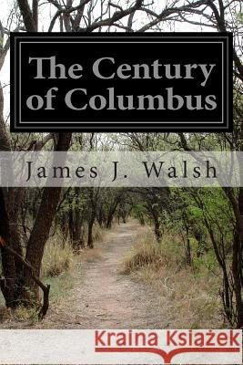 The Century of Columbus James J. Walsh 9781505455977
