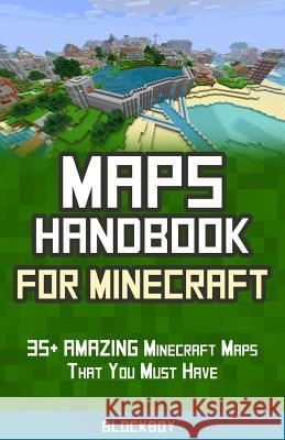 Maps Handbook for Minecraft: 35+ Amazing Minecraft Maps That You Must Have: Unofficial Minecraft Guide Blockboy 9781505460490
