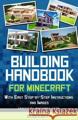 Building Handbook for Minecraft: With Easy Step-By-Step Instructions and Images: Unofficial Minecraft Guide Blockboy 9781505468373 Createspace