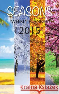 Seasons Weekly Planner 2015: 2 Year Calendar James Bates 9781505486261