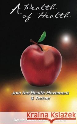 A Wealth of Health: Join the Health Movement Ursula Kaiser Patrica Acerra 9781505492194