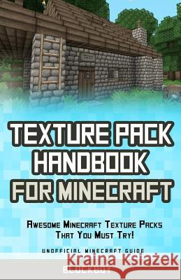 Texture Pack Handbook for Minecraft: Awesome Minecraft Texture Packs That You Must Try!: Unofficial Minecraft Guide Blockboy 9781505517958 Createspace