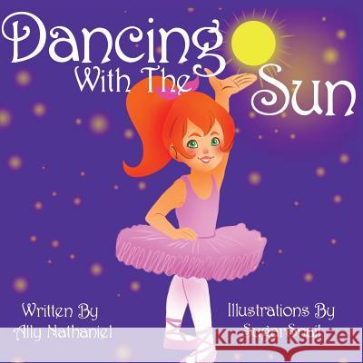 Dancing with the Sun Ally Nathaniel Sugarsnail Sugarsnail 9781505548716