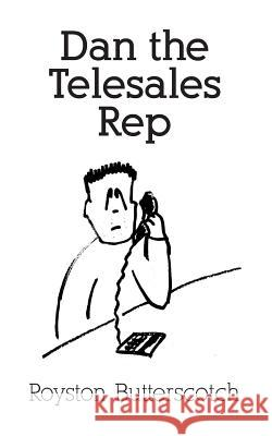 Dan the Telesales Rep Royston Butterscotch 9781505556179