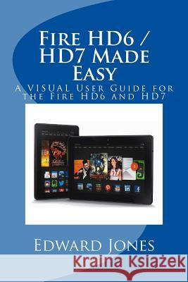 Fire Hd6 / Hd7 Made Easy: A Visual User Guide for the Fire Hd6 and Hd7 Edward C. Jones 9781505565942