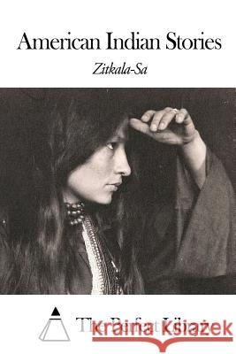 American Indian Stories Zitkala-Sa                               The Perfect Library 9781505568462 Createspace