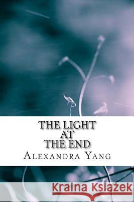 The Light at the End Alexandra Yang 9781505578782