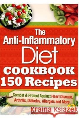 The Anti-Inflammatory Diet Cookbook 150 Recipes: Combat & Protect Against Heart Disease, Arthritis, Diabetes, Allergies and More. Vanessa Brown 9781505578898 Createspace