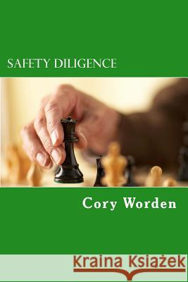 Safety Diligence: Trust, Communication, Engagement, and Going from Abstract to Pragmatic in Seven Steps Cory Worden 9781505607635 Createspace