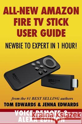 Amazon Fire TV Stick User Guide: Newbie to Expert in 1 Hour! Tom Edwards Jenna Edwards 9781505609394