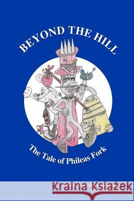 Beyond the Hill - The Tale of Phileas Fork MR Peter Scholes MR Darren Martin Miss Katie Grange 9781505635720