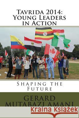 Tavrida 2014: Young Leaders in Action: Shaping the Future Gerard Mutabaz Darian Selander 9781505642865