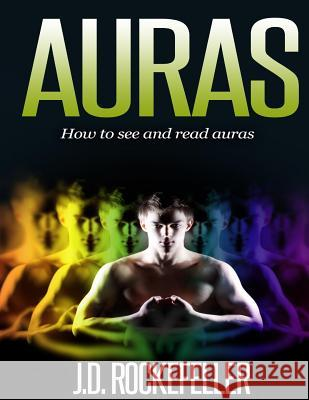 Auras: How to See and Read Auras J. D. Rockefeller 9781505656282