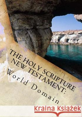 The Holy Scripture New Testament: Book Three - Letters to the Churches World Domain 9781505721331