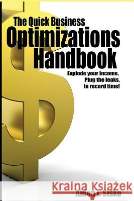 The Quick Business Optimizations Handbook: Explode Your Income, Plug the Leaks in Record Time! Aiden J. Sisko 9781505721812