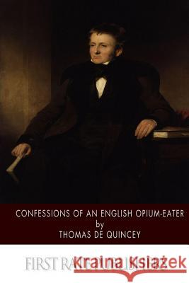 Confessions of an English Opium-Eater Thomas d 9781505750775