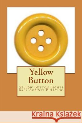 Yellow Button: Yellow Button Fights Back Against Bullying E. Sheila Suggs-Armstrong 9781505755992