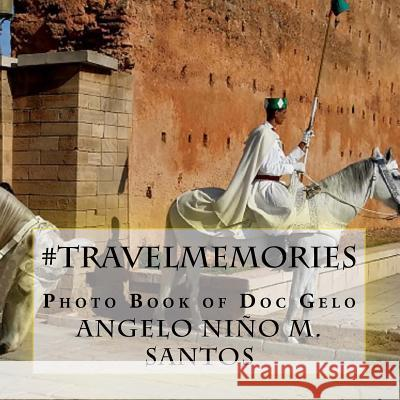 #travelmemories: Photo Book of Doc Gelo Angelo Nino M. Santos 9781505776409