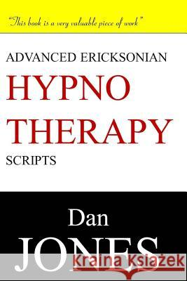 Advanced Ericksonian Hypnotherapy Scripts Dan Jones 9781505809992 Createspace