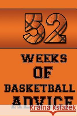 52 Weeks of Basketball Advice Leonardo Jorge 9781505825145