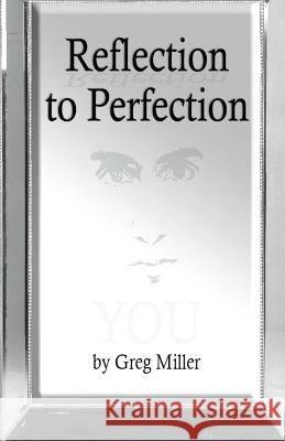 Reflection to Perfection Greg Miller 9781505829280