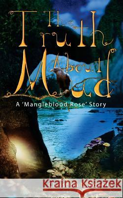 The Truth about Mud: A 'mangleblood Rose' Story Christina L. Rozelle 9781505884487